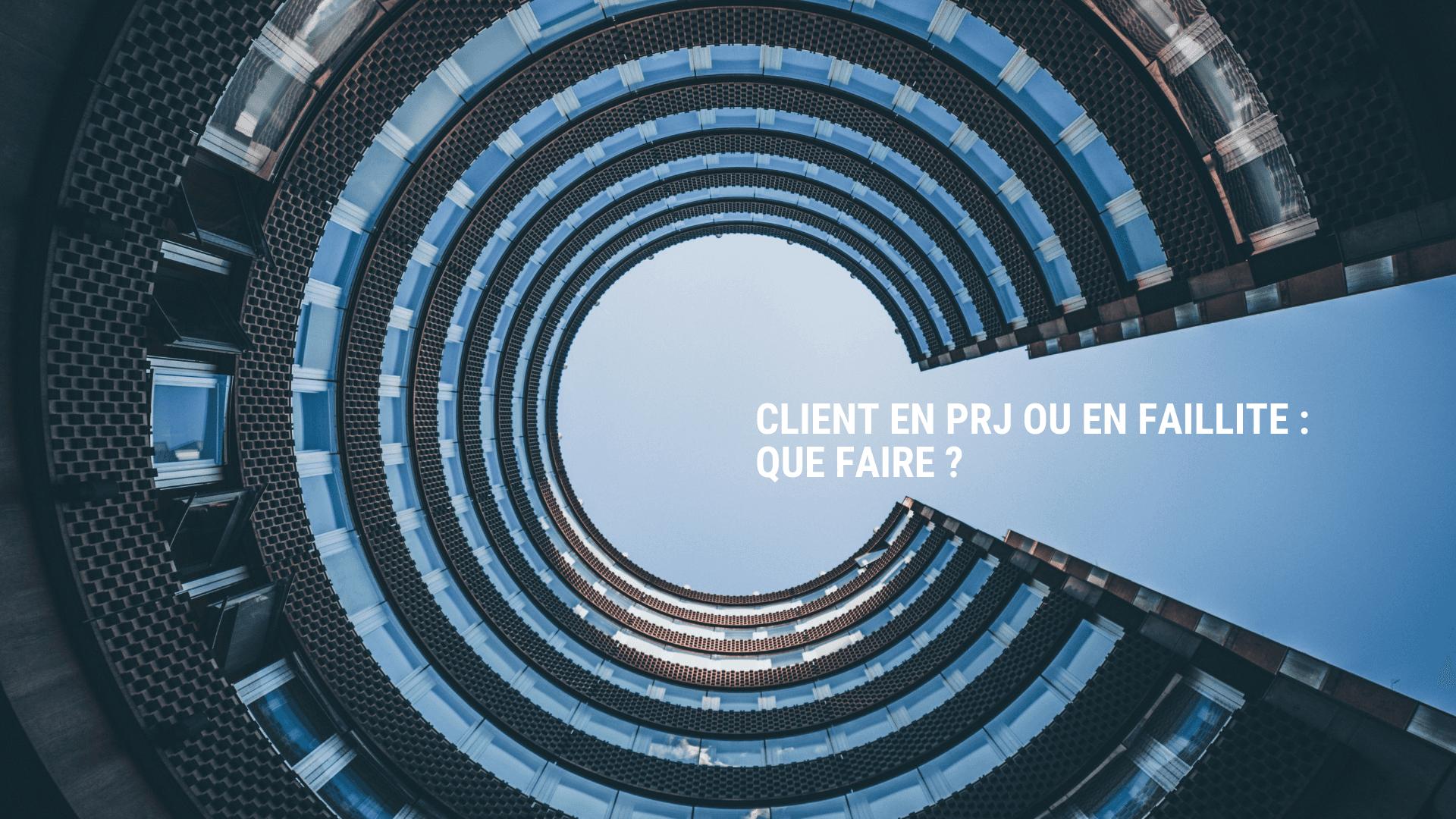 Client en PRJ ou en faillite: que faire?