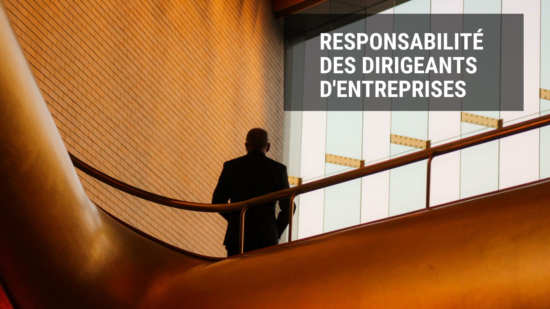Responsabilité des dirigeants d'entreprise